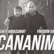 Sakit Abbassehet ft Firuddin Xaliq - Cananim 2018